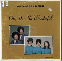 Full Gospel Bible Institute presents Oh, He's so wonderful